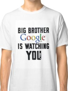 Big Brother is Watching You. Classic T-Shirt
