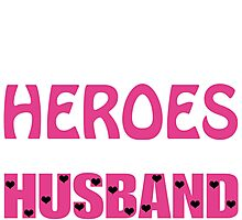Some People Don't Believe In Heroes But They Have Never Met My Husband - T shirts & Accessories Photographic Print