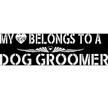 My Love Belongs To A Dog Groomer - Tshirts & Accessories Photographic Print