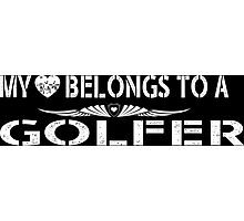 My Love Belongs To A Golfer - Tshirts & Accessories Photographic Print