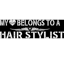 My Love Belongs To A Hair Stylist - Tshirts & Accessories Photographic Print