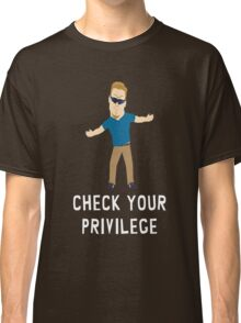Check Your Privilege Classic T-Shirt