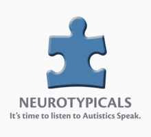 Neurotypicals -  It's time to listen to Autistics Speak. by Tabitha Fringe Chase