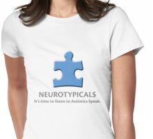 Neurotypicals -  It's time to listen to Autistics Speak. Womens Fitted T-Shirt