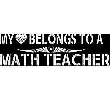 My Love Belongs To A Math Teacher - Tshirts & Accessories Photographic Print