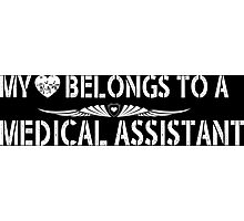 My Love Belongs To A Medical Assistant - Tshirts & Accessories Photographic Print