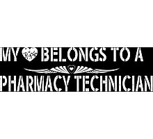 My Love Belongs To A Pharmacy Technician - Tshirts & Accessories Photographic Print