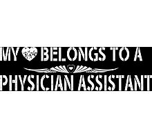 My Love Belongs To A Physician Assistant - Tshirts & Accessories Photographic Print