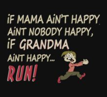 If Mama Ain't Happy, Aint Nobody Happy, If Grandma Aint Happy Run - Tshirts & Accessories by morearts