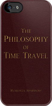 The Philosophy of Time Travel  by Benjamin Whealing