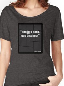 "GTA 4 ""Daddys Back you Bitches..!"" - T Shirt Women's Relaxed Fit T-Shirt"