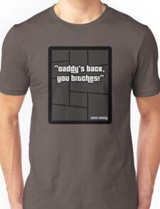 "GTA 4 ""Daddys Back you Bitches..!"" - T Shirt Unisex T-Shirt"