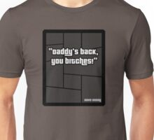 "GTA 4 ""Daddys Back you Bitches..!"" - T Shirt Unisex T-Shirt"