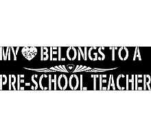 My Love Belongs To A Pre-School Teacher - Tshirts & Accessories Photographic Print