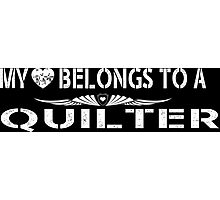 My Love Belongs To A Quilter - Tshirts & Accessories Photographic Print