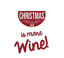 All I Want For Christmas Is More Wine - Tshirts & Accessories Photographic Print