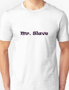 Mr. Slave funny gay bar party tee  T-Shirt