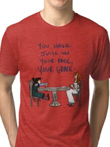 You Have Juice on Your Face Tri-blend T-Shirt