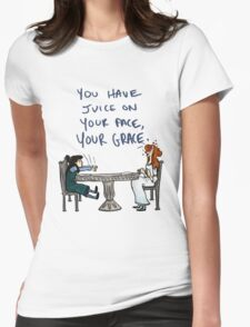 You Have Juice on Your Face Womens Fitted T-Shirt