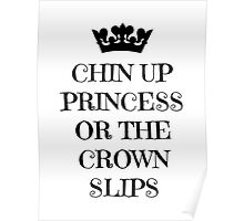 Chin Up Princess Or The Crown Slips Poster