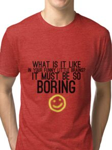 It Must Be So Boring Tri-blend T-Shirt