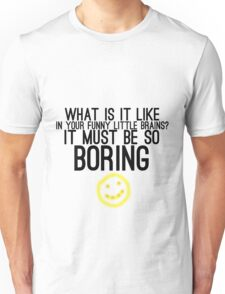 It Must Be So Boring Unisex T-Shirt