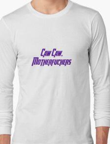 Caw Caw, Motherfuckers Long Sleeve T-Shirt