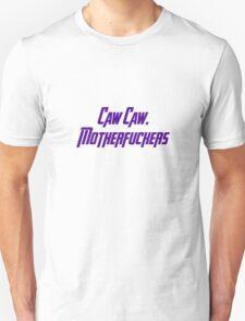 Caw Caw, Motherfuckers Unisex T-Shirt