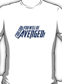 YOU WILL BE AVENGED! T-Shirt