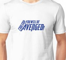 YOU WILL BE AVENGED! Unisex T-Shirt