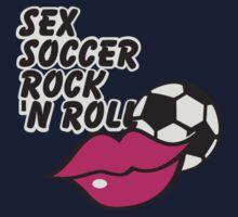 Sex, Soccer & Rock 'n Roll by vivendulies