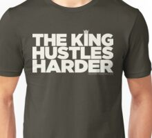 The King Hustles Harder Unisex T-Shirt