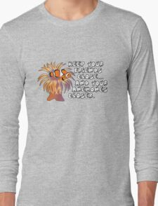 Keep your friends close, and your anemones closer Long Sleeve T-Shirt