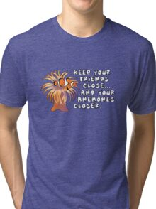 Keep your friends close, and your anemones closer Tri-blend T-Shirt