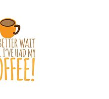 You had better wait until I've had my COFFEE!!!! by jazzydevil