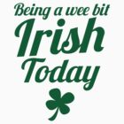 Being a WEE BIT IRISH Today St Patrick's day design by jazzydevil