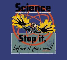 Science Must Be Stopped!!! Unisex T-Shirt