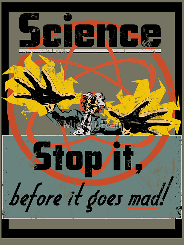 Science Must Be Stopped!!! by MightyRain