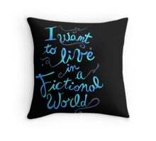i want to live in a fictional world Throw Pillow