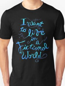 i want to live in a fictional world Unisex T-Shirt