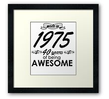 made in 1975 40 years of being awesome Framed Print