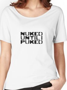 Nuked until I puked Women's Relaxed Fit T-Shirt