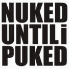 Nuked until I puked by stu-fly