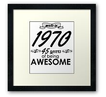 made in 1970 45 years of being awesome Framed Print
