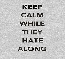 Keep Calm While they Hate Along Long Sleeve T-Shirt