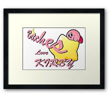 Bitches Love Kirby Framed Print