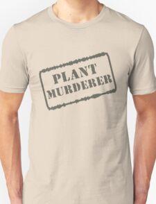 Plant Murderer Unisex T-Shirt