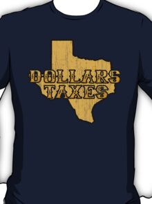 Dollars, Taxes T-Shirt