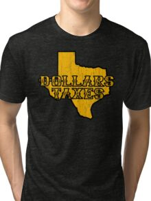 Dollars, Taxes Tri-blend T-Shirt