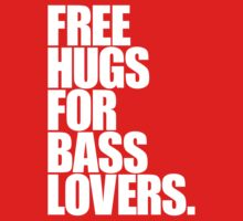 Free Hugs For Bass Lovers  by DropBass
